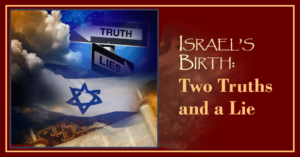 Israel's Birth: Two Truths and a Lie