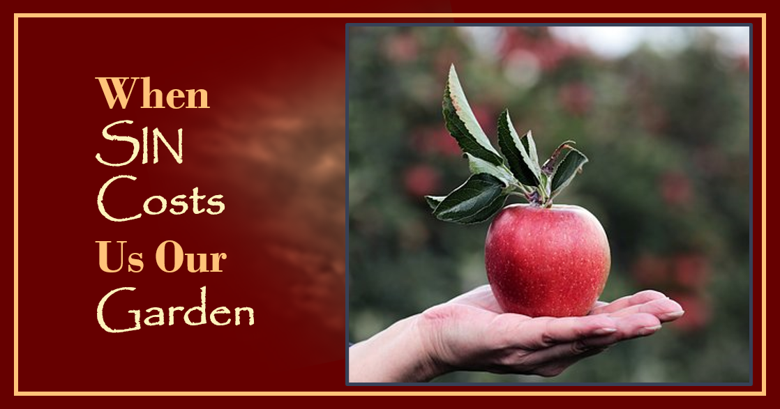 Adam and Eve: When Sin Costs Us Our Garden