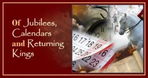 Of Jubilees, Calendars and Returning Kings