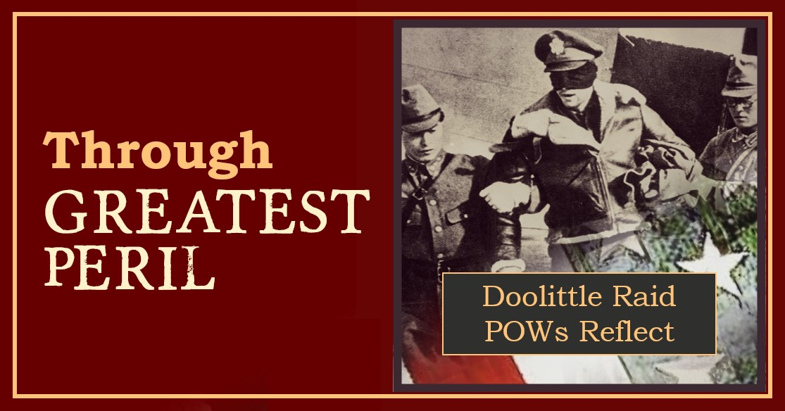 Through Greatest Peril: Doolittle Raiders Reflect