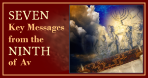 Seven Key Messages from the Ninth of Av